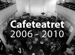 Cafeteateret 2006-2010