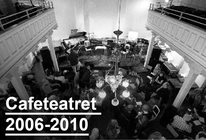 Cafeteateret 2006-2010